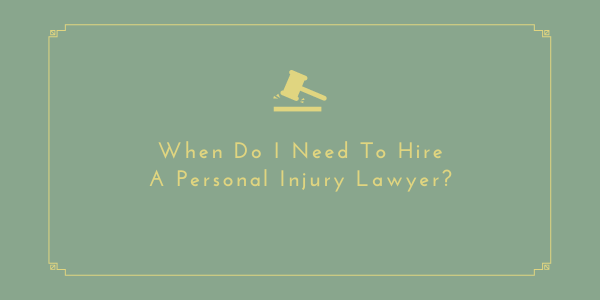 When Do I Need To Hire A Personal Injury Lawyer?